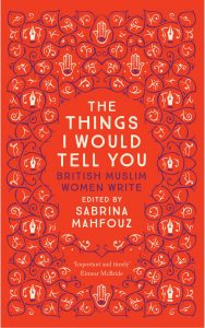 The Things I Would Tell You: British Muslim Woman Write